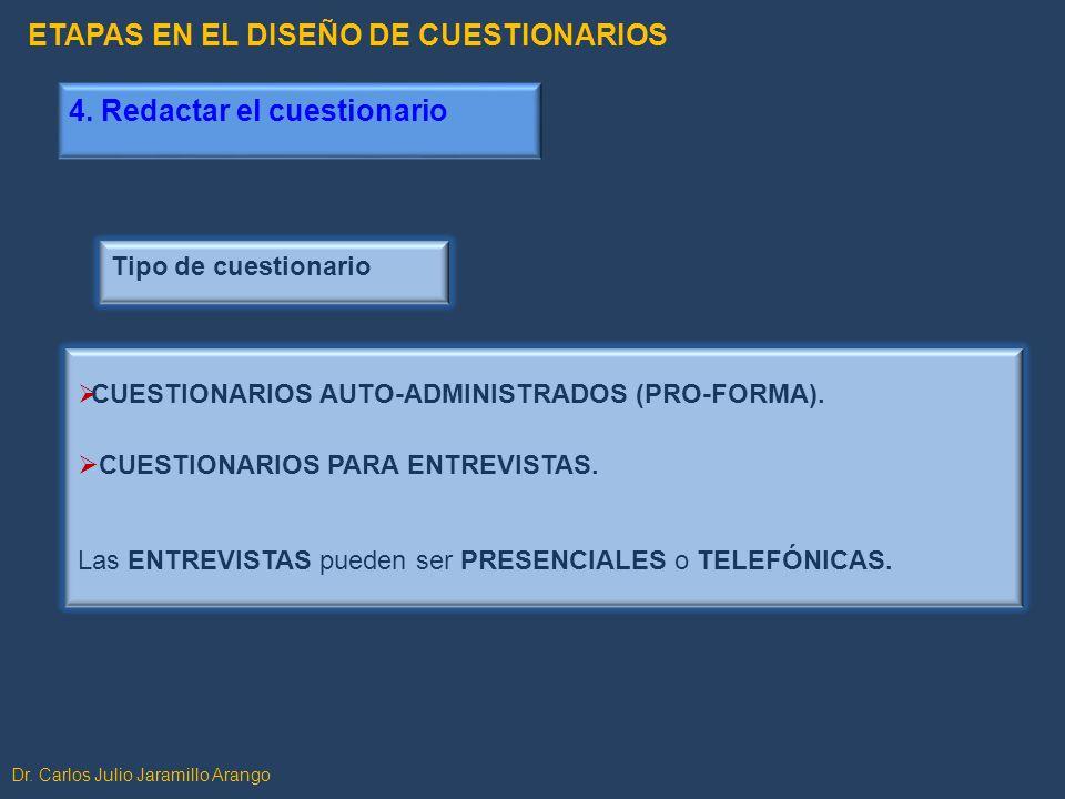 4. Redactar el cuestionario Tipo de cuestionario CUESTIONARIOS AUTO-ADMINISTRADOS (PRO-FORMA). CUESTIONARIOS PARA ENTREVISTAS. Las ENTREVISTAS pueden