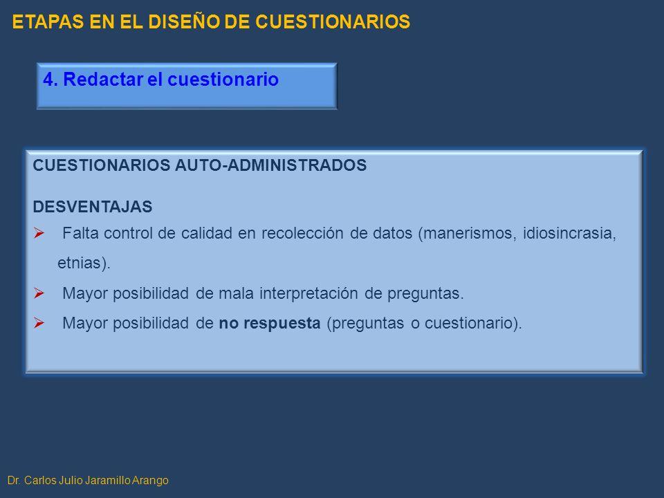 Dr. Carlos Julio Jaramillo Arango CUESTIONARIOS AUTO-ADMINISTRADOS DESVENTAJAS Falta control de calidad en recolección de datos (manerismos, idiosincr