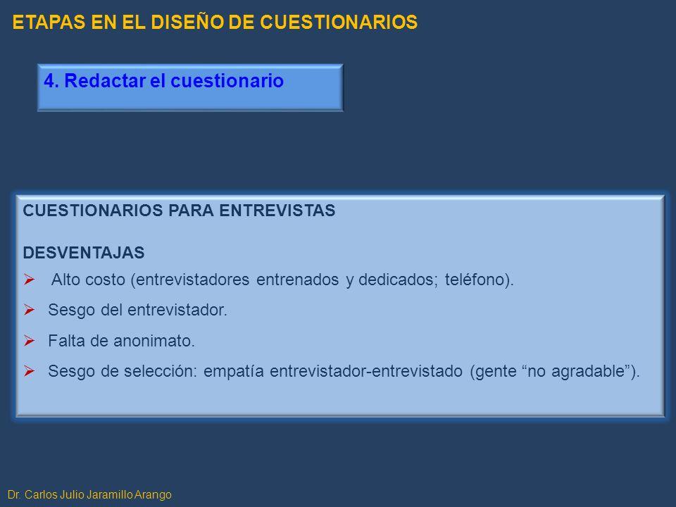 Dr. Carlos Julio Jaramillo Arango CUESTIONARIOS PARA ENTREVISTAS DESVENTAJAS Alto costo (entrevistadores entrenados y dedicados; teléfono). Sesgo del