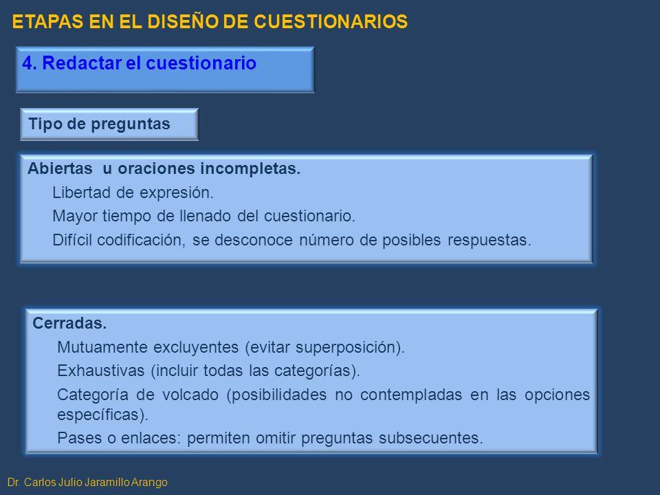 Dr. Carlos Julio Jaramillo Arango Abiertas u oraciones incompletas. Libertad de expresión. Mayor tiempo de llenado del cuestionario. Difícil codificac
