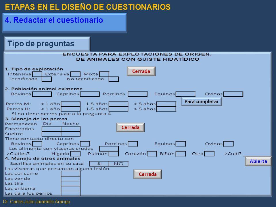 Dr. Carlos Julio Jaramillo Arango Tipo de preguntas CerradaPara completar AbiertaCerrada ETAPAS EN EL DISEÑO DE CUESTIONARIOS 4. Redactar el cuestiona