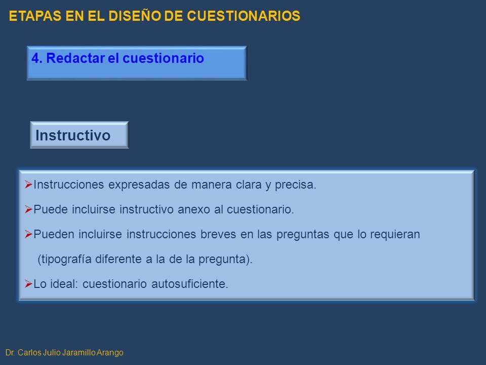 Dr. Carlos Julio Jaramillo Arango Instructivo Instrucciones expresadas de manera clara y precisa. Puede incluirse instructivo anexo al cuestionario. P