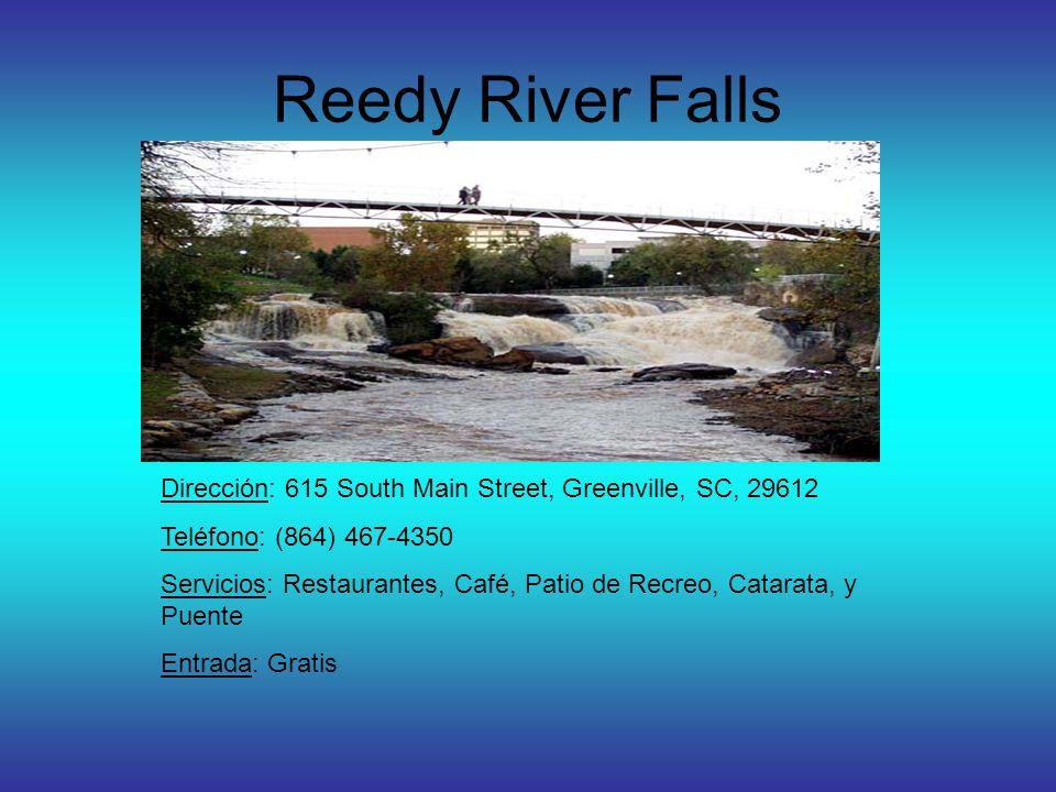 Reedy River Falls Dirección: 615 South Main Street, Greenville, SC, 29612 Teléfono: (864) 467-4350 Servicios: Restaurantes, Café, Patio de Recreo, Catarata, y Puente Entrada: Gratis