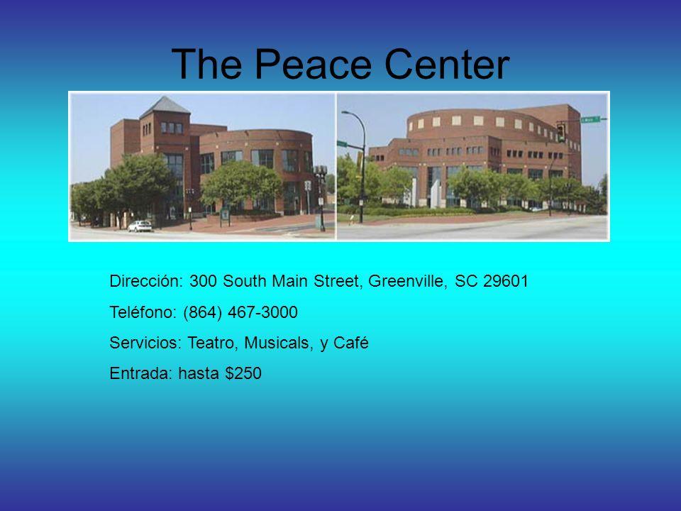 The Peace Center Dirección: 300 South Main Street, Greenville, SC 29601 Teléfono: (864) 467-3000 Servicios: Teatro, Musicals, y Café Entrada: hasta $250