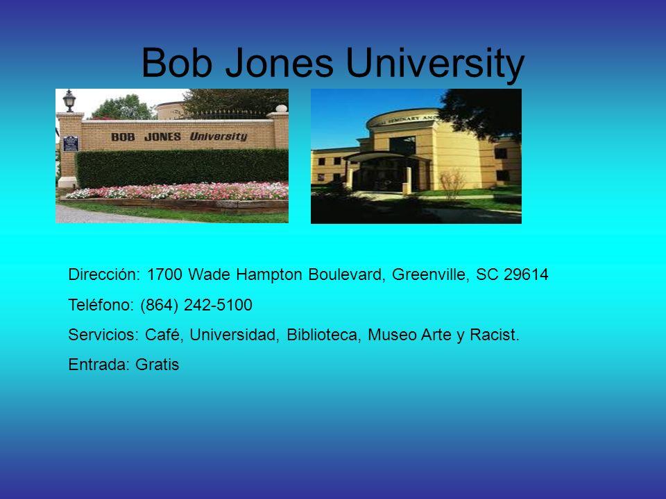 Bob Jones University Dirección: 1700 Wade Hampton Boulevard, Greenville, SC 29614 Teléfono: (864) 242-5100 Servicios: Café, Universidad, Biblioteca, Museo Arte y Racist.