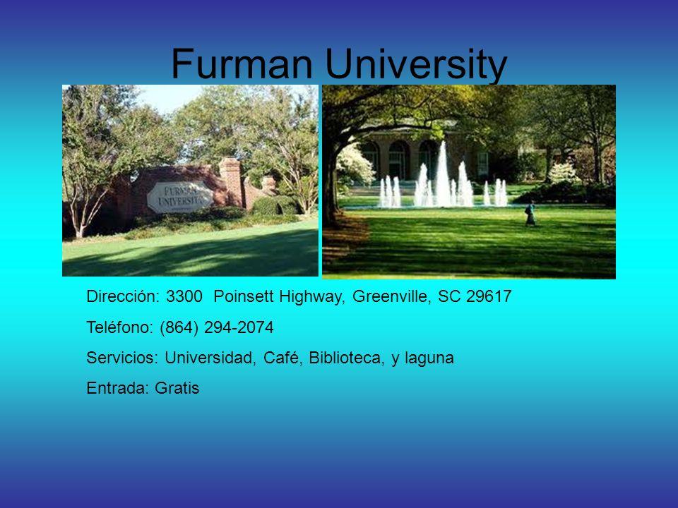 Furman University Dirección: 3300 Poinsett Highway, Greenville, SC 29617 Teléfono: (864) 294-2074 Servicios: Universidad, Café, Biblioteca, y laguna Entrada: Gratis
