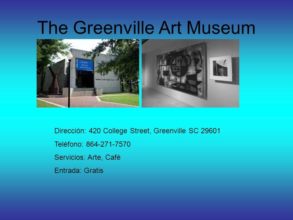 The Greenville Art Museum Dirección: 420 College Street, Greenville SC 29601 Teléfono: 864-271-7570 Servicios: Arte, Café Entrada: Gratis