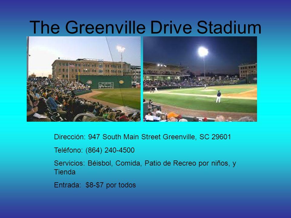 The Greenville Drive Stadium Dirección: 947 South Main Street Greenville, SC 29601 Teléfono: (864) 240-4500 Servicios: Béisbol, Comida, Patio de Recreo por niños, y Tienda Entrada: $8-$7 por todos