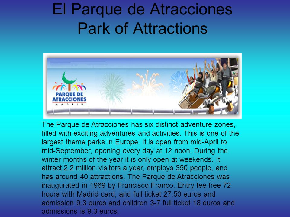 El Parque de Atracciones Park of Attractions The Parque de Atracciones has six distinct adventure zones, filled with exciting adventures and activities.