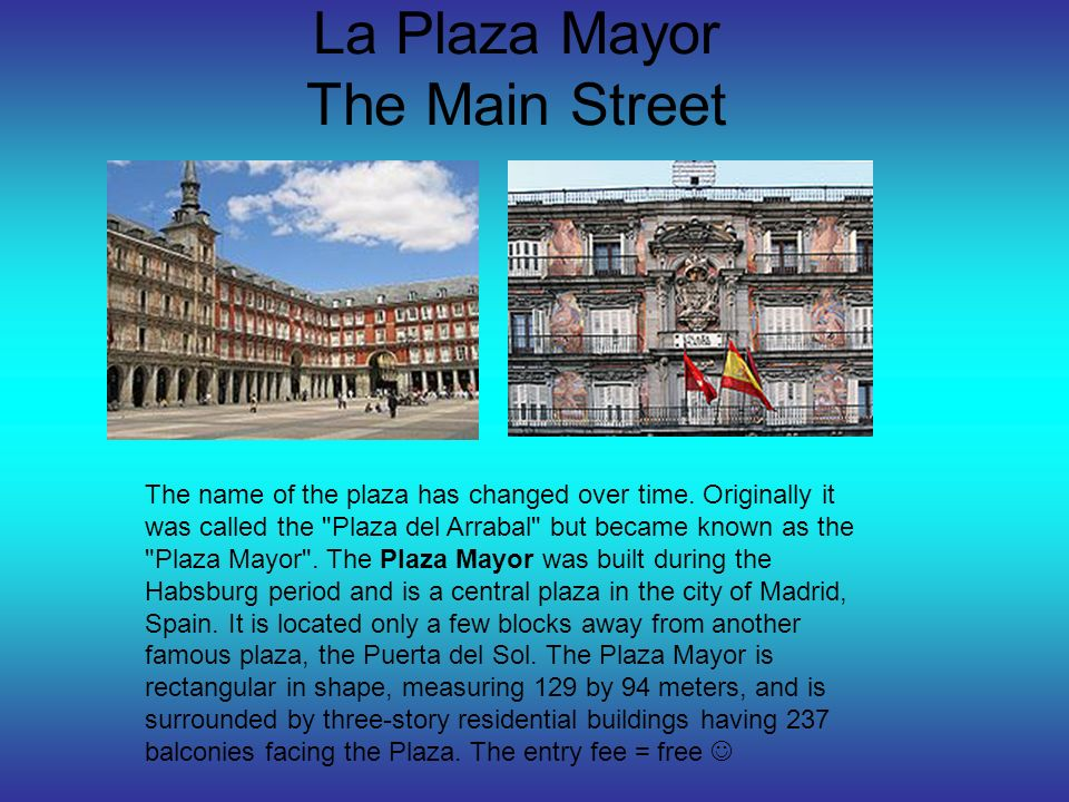 La Plaza Mayor The Main Street The name of the plaza has changed over time.