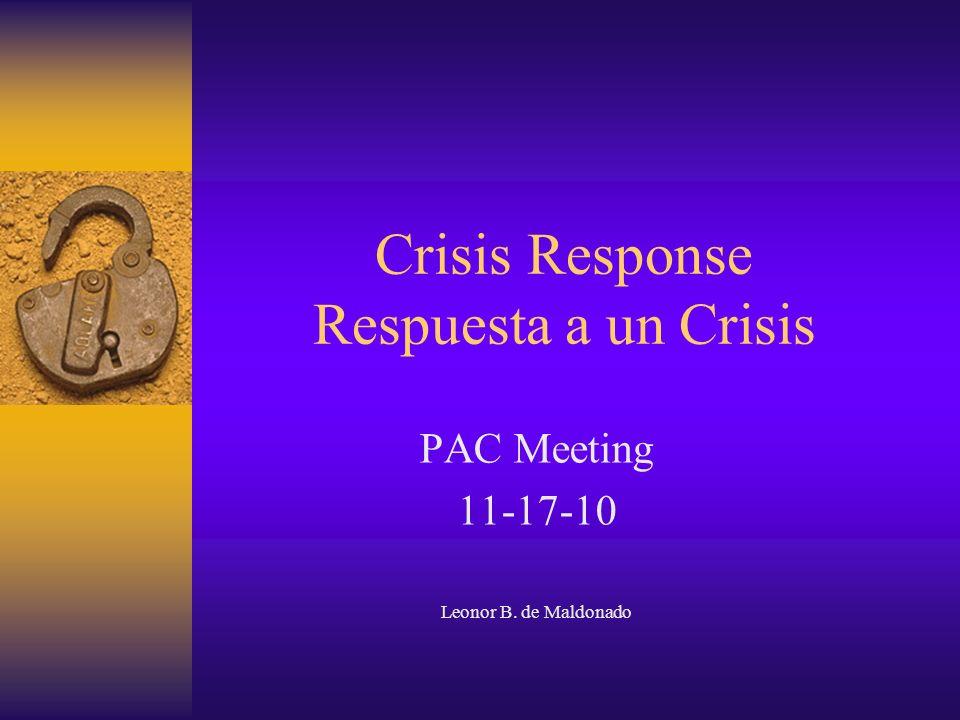 Crisis Response Respuesta a un Crisis PAC Meeting 11-17-10 Leonor B. de Maldonado