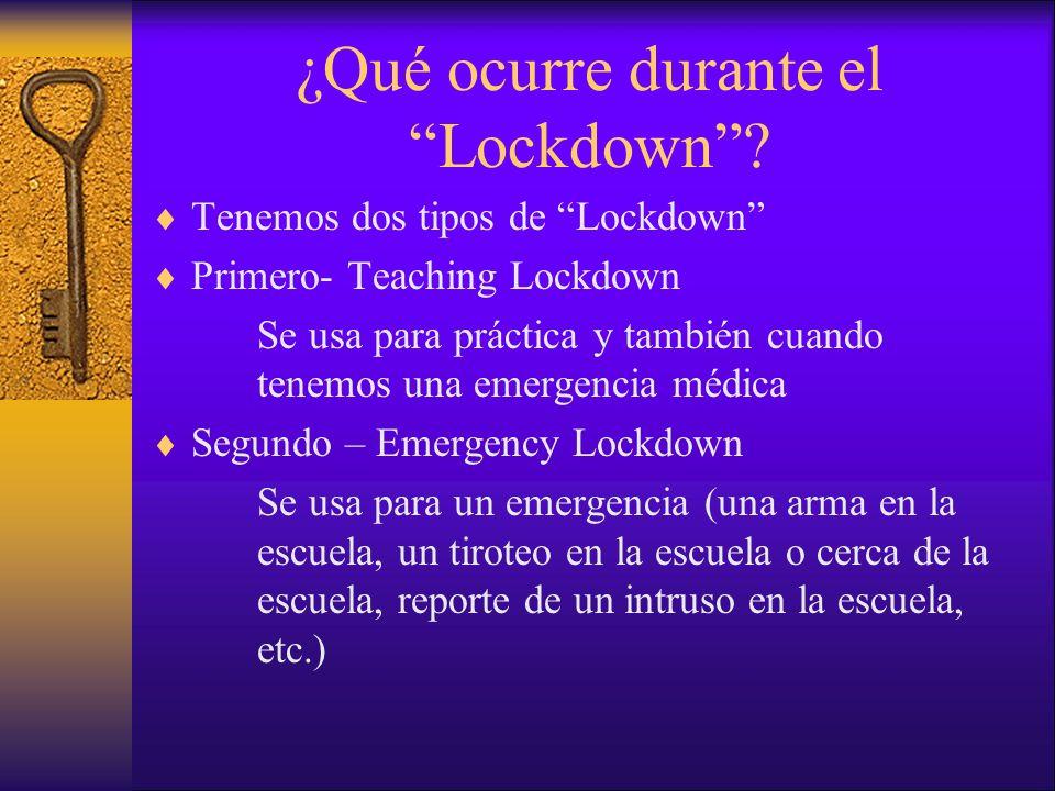¿Qué ocurre durante el Lockdown? Tenemos dos tipos de Lockdown Primero- Teaching Lockdown Se usa para práctica y también cuando tenemos una emergencia