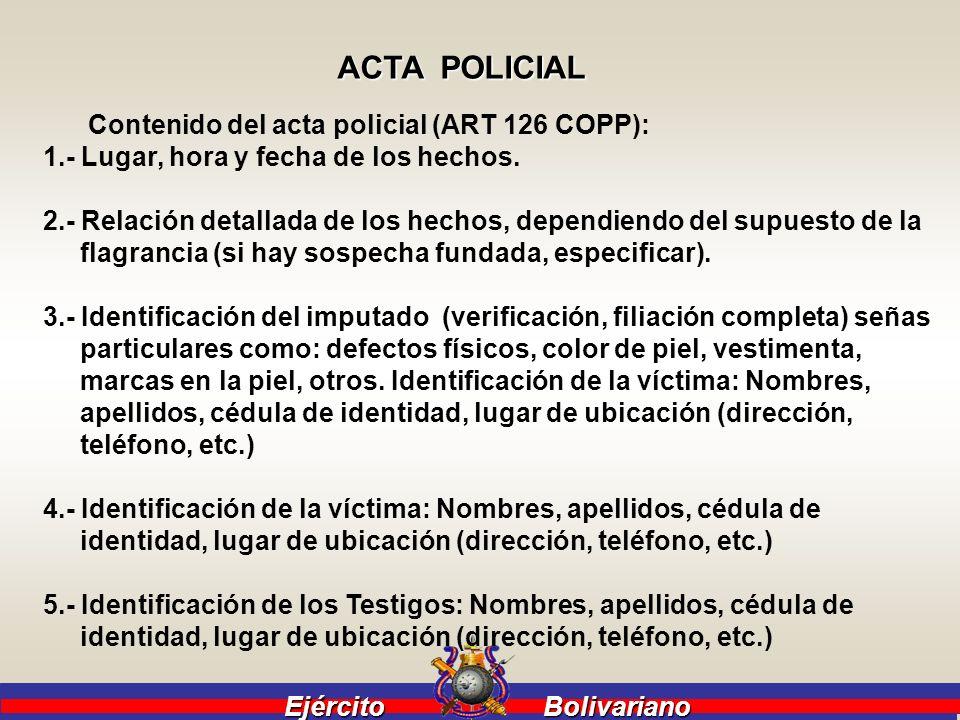 Ejército Bolivariano Ejército Bolivariano ACTA POLICIAL Contenido del acta policial (ART 126 COPP): 1.- Lugar, hora y fecha de los hechos. 2.- Relació