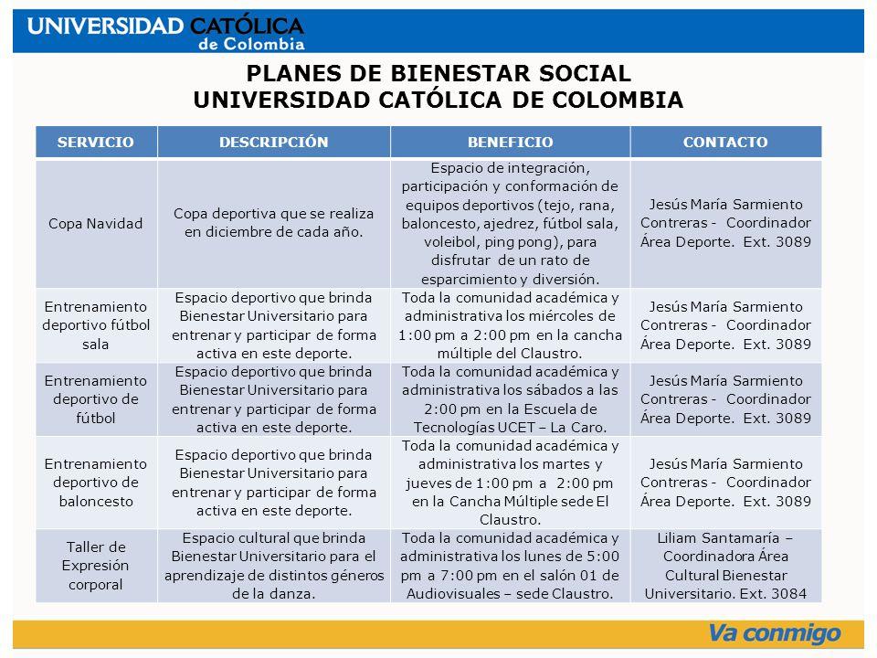 PLANES DE BIENESTAR SOCIAL UNIVERSIDAD CATÓLICA DE COLOMBIA SERVICIODESCRIPCIÓNBENEFICIOCONTACTO Copa Navidad Copa deportiva que se realiza en diciembre de cada año.