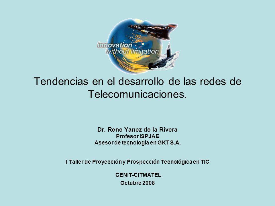 Tendencias en el desarrollo de las redes de Telecomunicaciones. Dr. Rene Yanez de la Rivera Profesor ISPJAE Asesor de tecnología en GKT S.A. I Taller