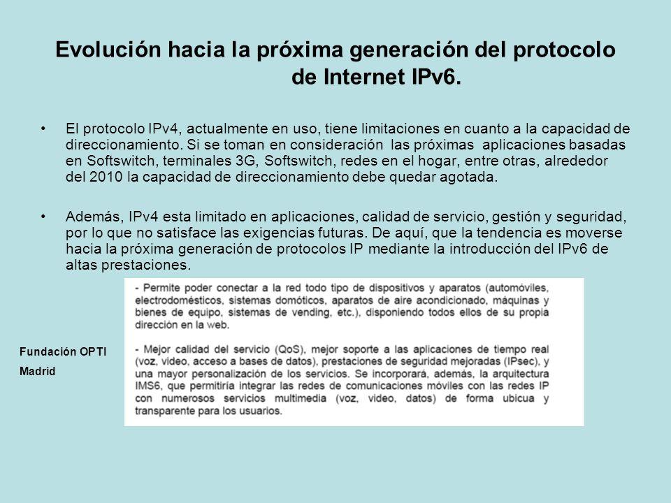 Evolución hacia la próxima generación del protocolo de Internet IPv6. El protocolo IPv4, actualmente en uso, tiene limitaciones en cuanto a la capacid