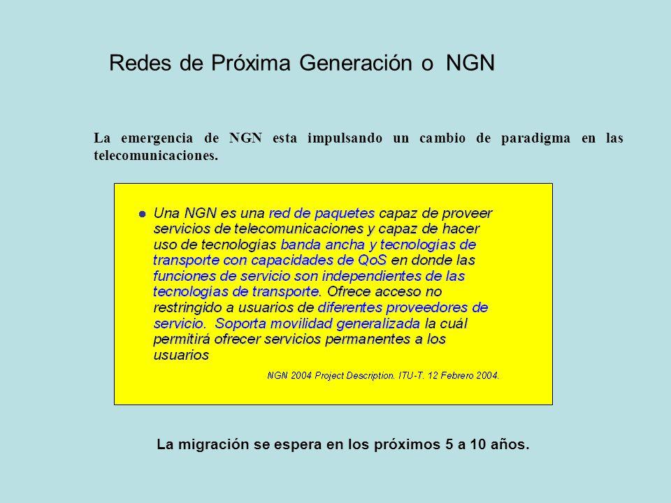 Redes de Próxima Generación o NGN La emergencia de NGN esta impulsando un cambio de paradigma en las telecomunicaciones. La migración se espera en los