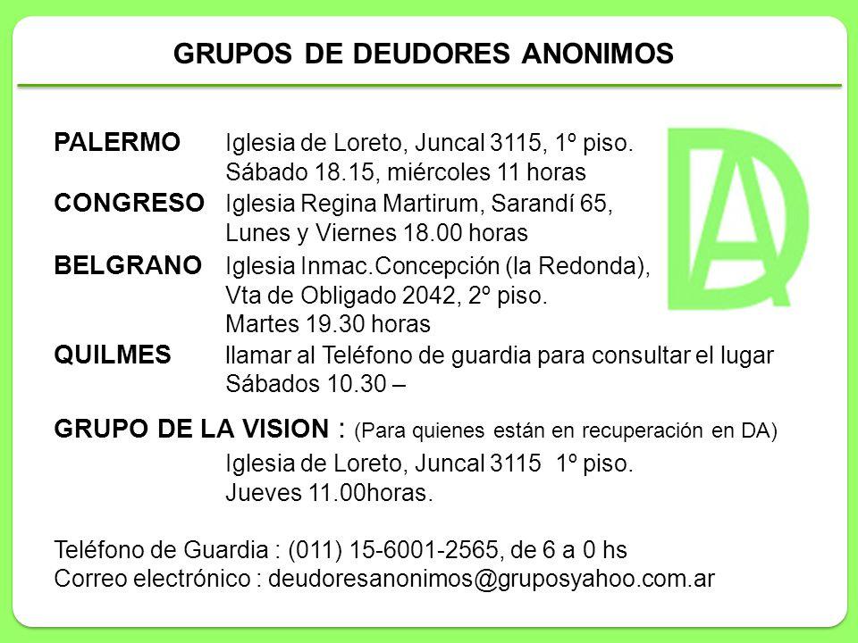 GRUPOS DE DEUDORES ANONIMOS PALERMO Iglesia de Loreto, Juncal 3115, 1º piso. Sábado 18.15, miércoles 11 horas CONGRESO Iglesia Regina Martirum, Sarand
