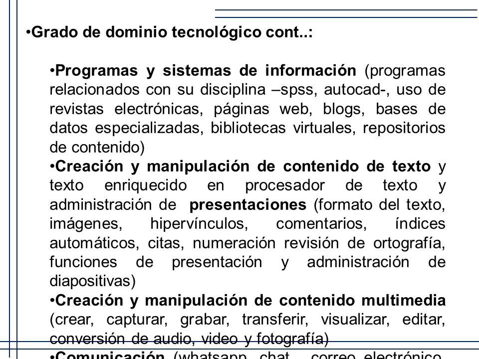 Grado de dominio tecnológico cont..: Programas y sistemas de información (programas relacionados con su disciplina –spss, autocad-, uso de revistas el