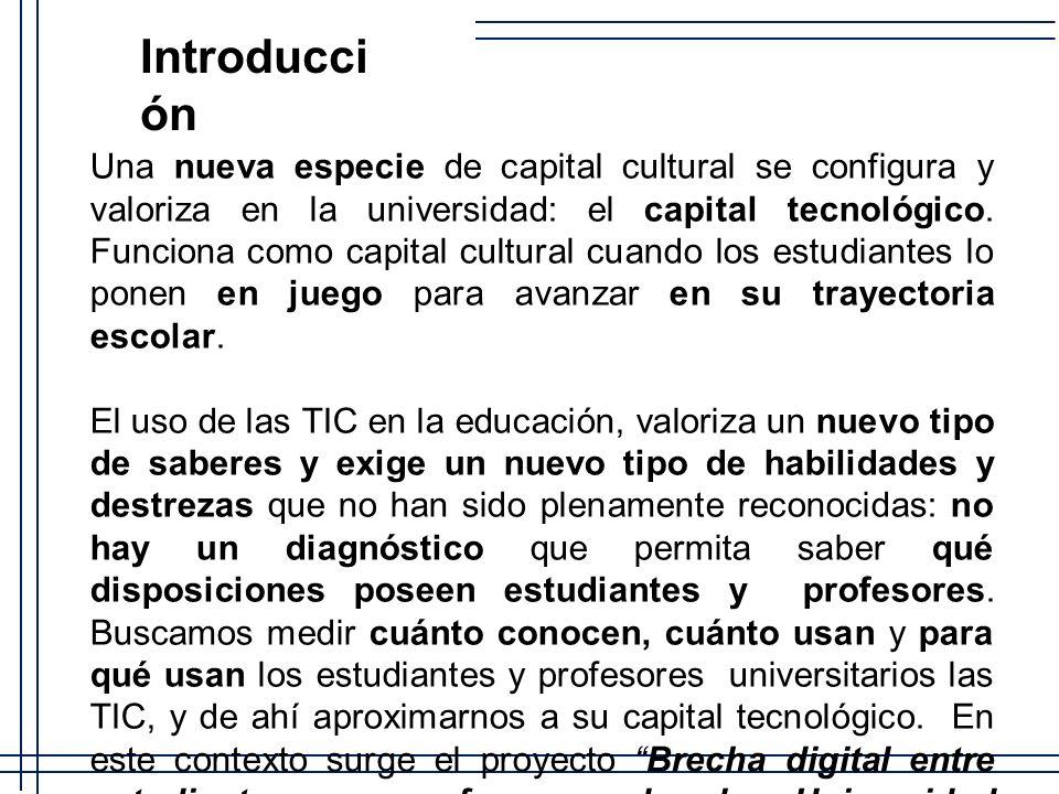 Introducci ón Una nueva especie de capital cultural se configura y valoriza en la universidad: el capital tecnológico. Funciona como capital cultural