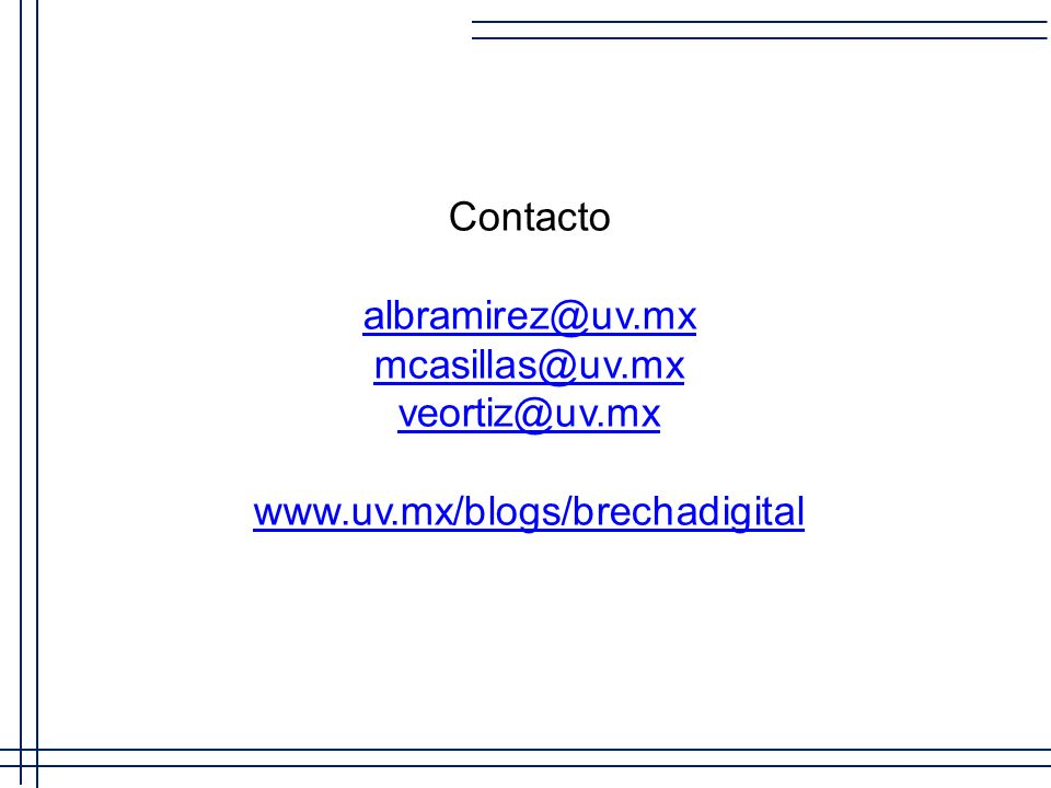 Contacto albramirez@uv.mx mcasillas@uv.mx veortiz@uv.mx www.uv.mx/blogs/brechadigital