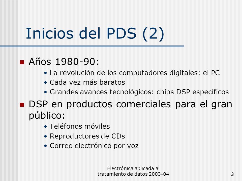 Electrónica aplicada al tratamiento de datos 2003-043 Inicios del PDS (2) Años 1980-90: La revolución de los computadores digitales: el PC Cada vez má