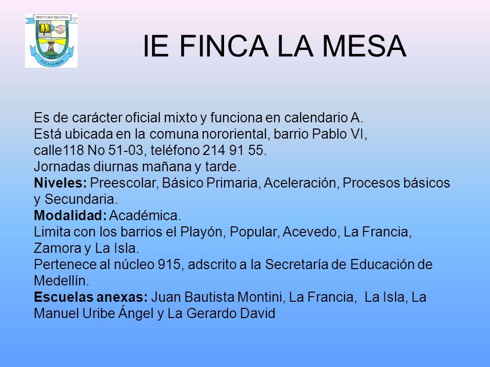 IE FINCA LA MESA Es de carácter oficial mixto y funciona en calendario A. Está ubicada en la comuna nororiental, barrio Pablo VI, calle118 No 51-03, t