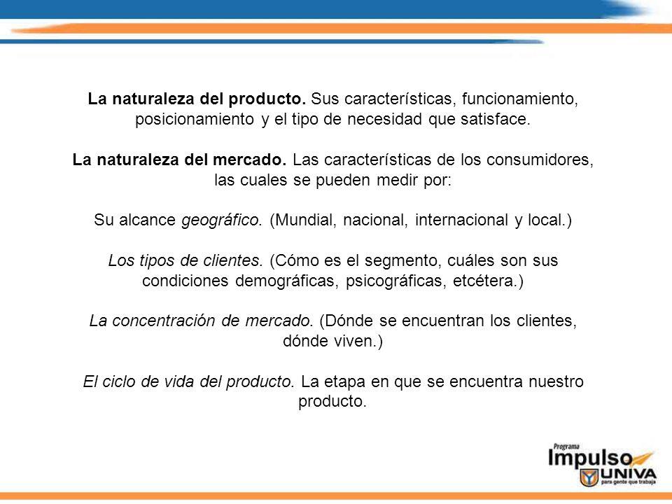 La naturaleza del producto. Sus características, funcionamiento, posicionamiento y el tipo de necesidad que satisface. La naturaleza del mercado. Las
