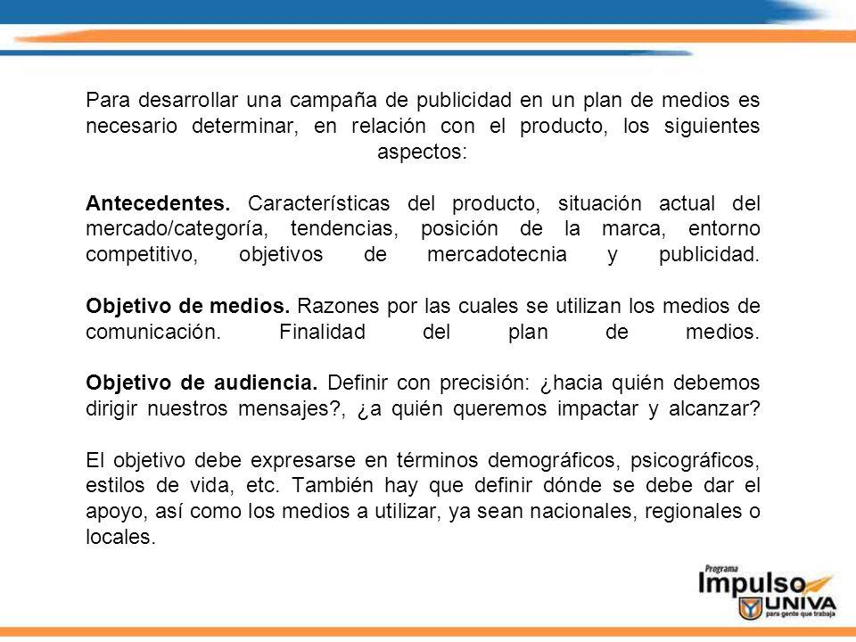 Para desarrollar una campaña de publicidad en un plan de medios es necesario determinar, en relación con el producto, los siguientes aspectos: Anteced