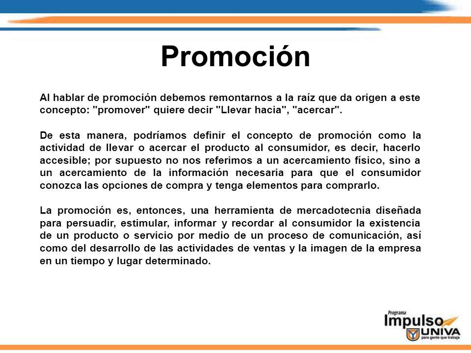 Promoción Al hablar de promoción debemos remontarnos a la raíz que da origen a este concepto: