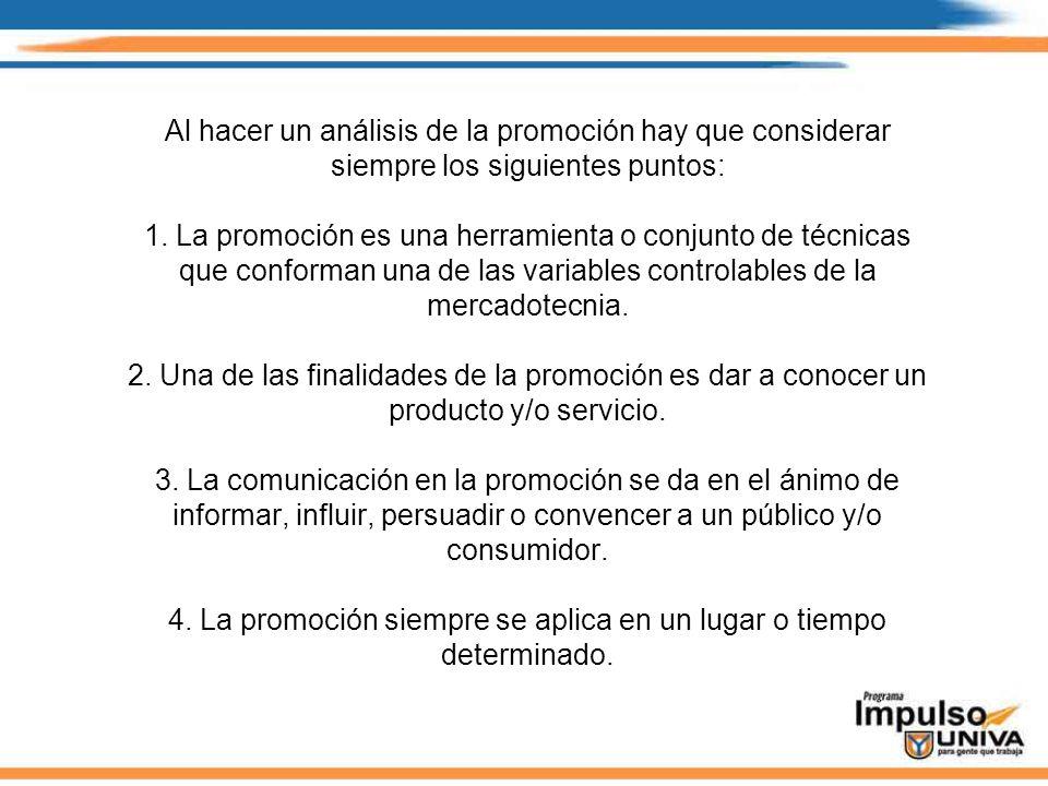 Al hacer un análisis de la promoción hay que considerar siempre los siguientes puntos: 1. La promoción es una herramienta o conjunto de técnicas que c
