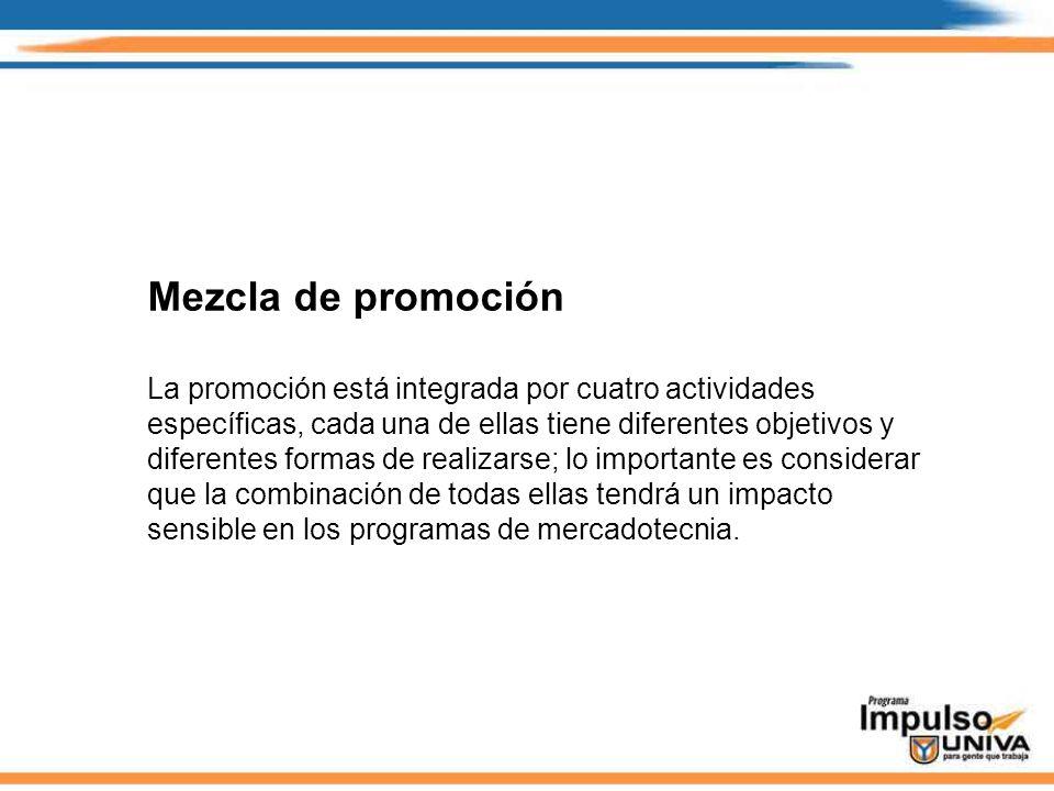 Mezcla de promoción La promoción está integrada por cuatro actividades específicas, cada una de ellas tiene diferentes objetivos y diferentes formas d