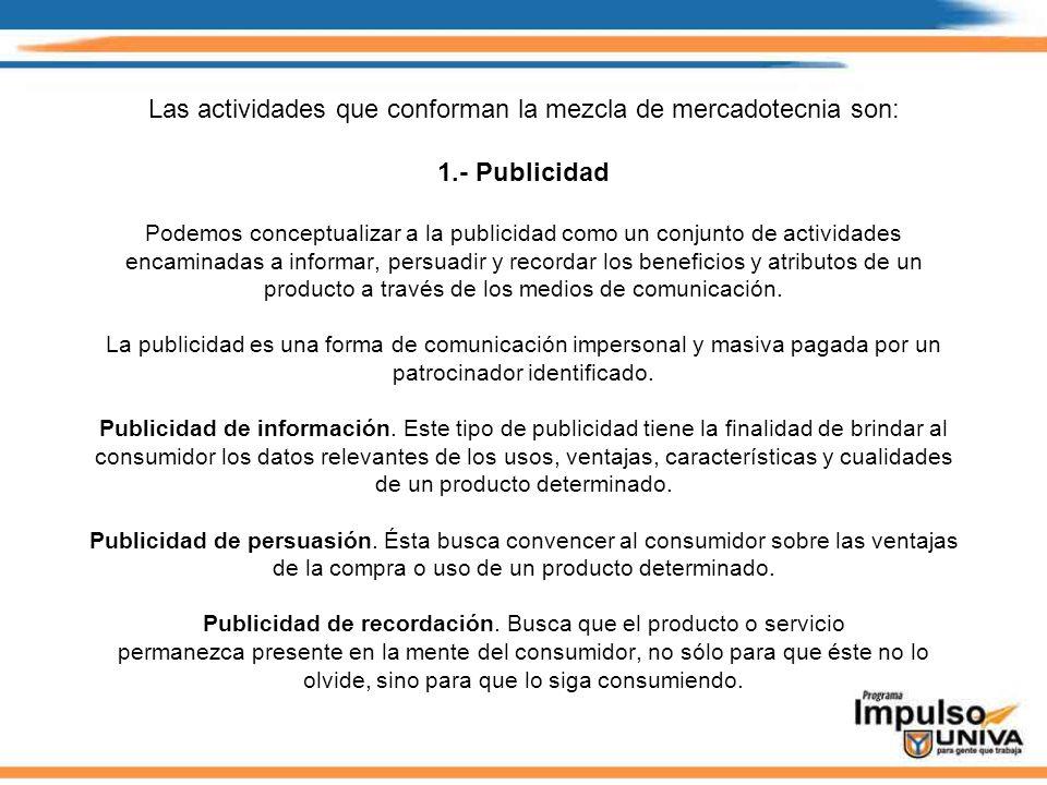 Las actividades que conforman la mezcla de mercadotecnia son: 1.- Publicidad Podemos conceptualizar a la publicidad como un conjunto de actividades en