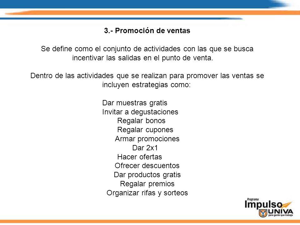 3.- Promoción de ventas Se define como el conjunto de actividades con las que se busca incentivar las salidas en el punto de venta. Dentro de las acti