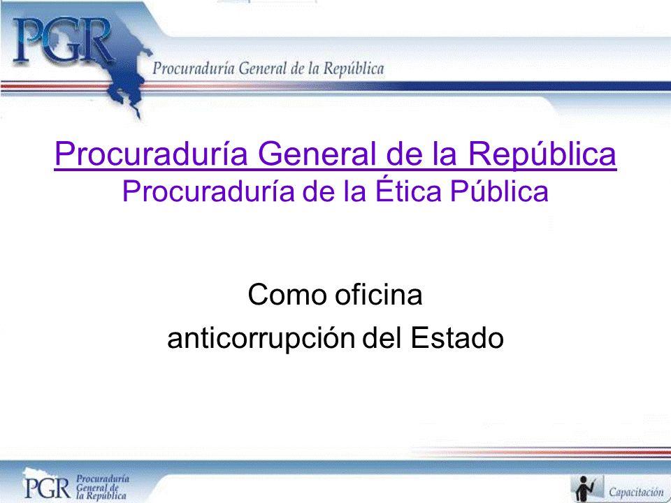 Procuraduría General de la República Procuraduría de la Ética Pública Como oficina anticorrupción del Estado