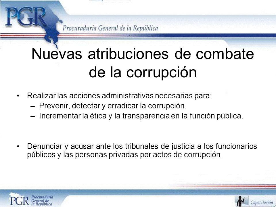 Nuevas atribuciones de combate de la corrupción Realizar las acciones administrativas necesarias para: –Prevenir, detectar y erradicar la corrupción.