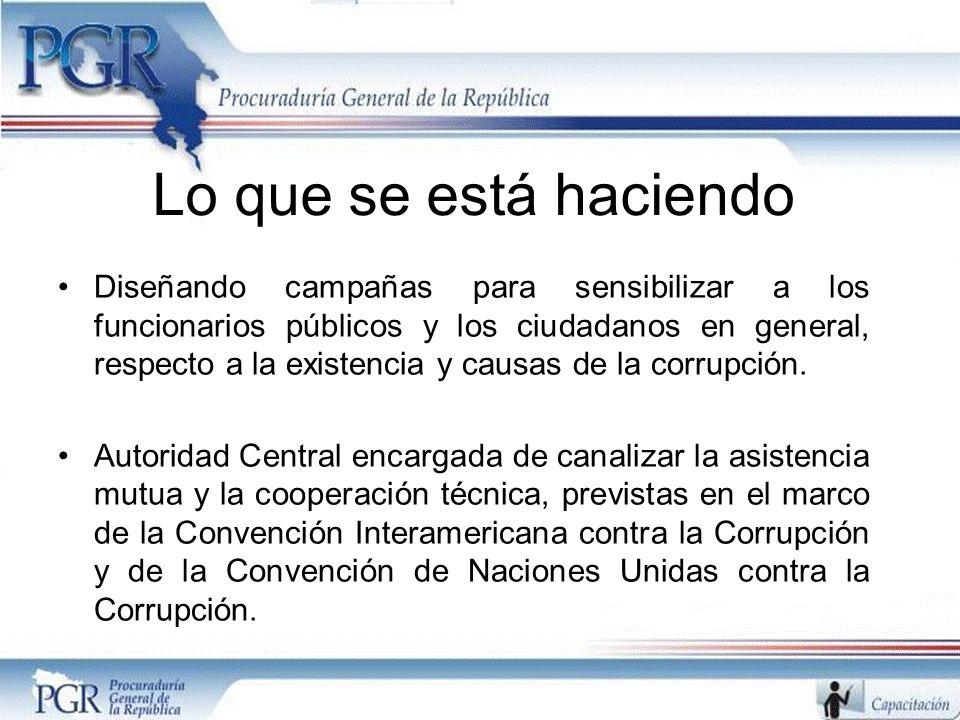 Lo que se está haciendo Diseñando campañas para sensibilizar a los funcionarios públicos y los ciudadanos en general, respecto a la existencia y causas de la corrupción.