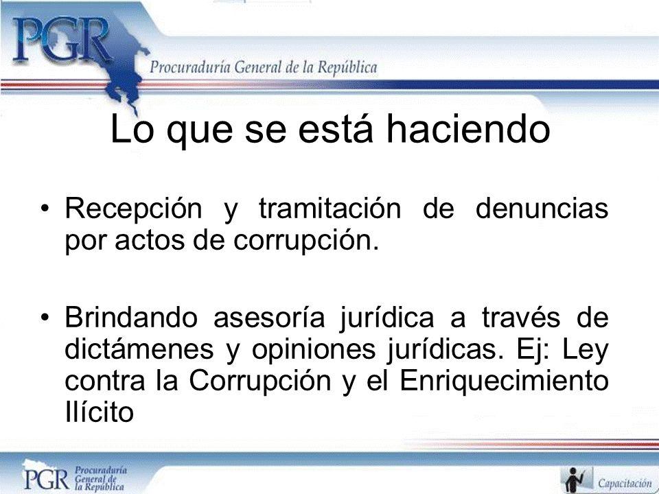 Lo que se está haciendo Recepción y tramitación de denuncias por actos de corrupción. Brindando asesoría jurídica a través de dictámenes y opiniones j