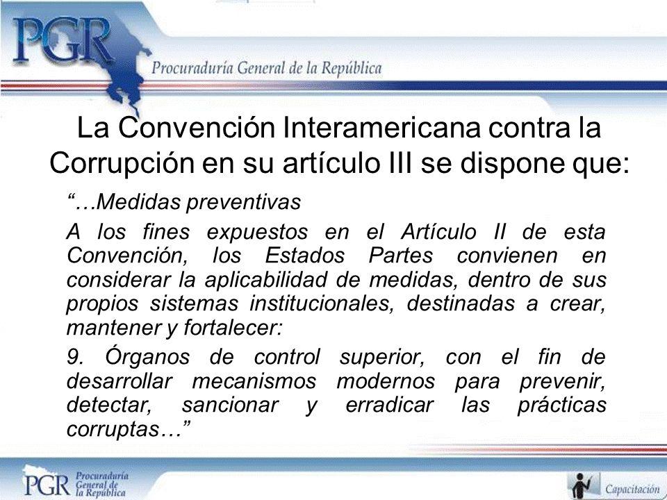La Convención Interamericana contra la Corrupción en su artículo III se dispone que: …Medidas preventivas A los fines expuestos en el Artículo II de e