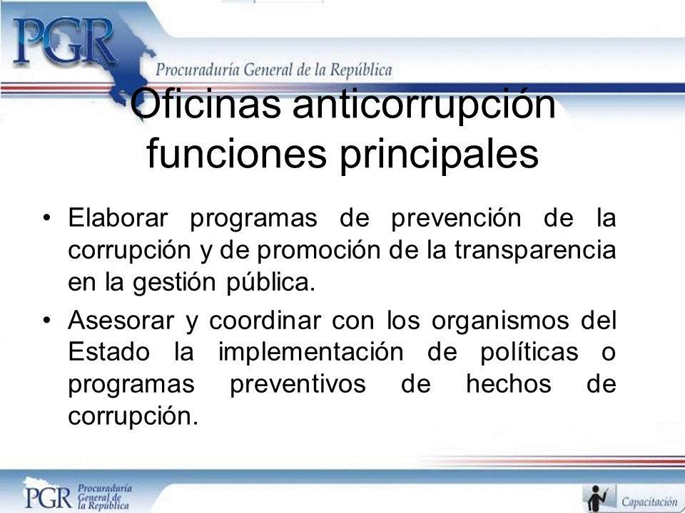 Oficinas anticorrupción funciones principales Elaborar programas de prevención de la corrupción y de promoción de la transparencia en la gestión pública.