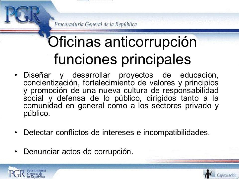 Oficinas anticorrupción funciones principales Diseñar y desarrollar proyectos de educación, concientización, fortalecimiento de valores y principios y