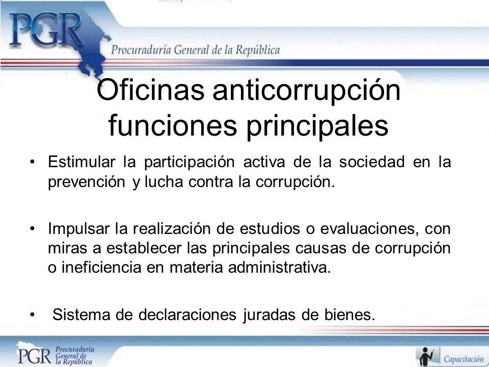 Oficinas anticorrupción funciones principales Estimular la participación activa de la sociedad en la prevención y lucha contra la corrupción. Impulsar