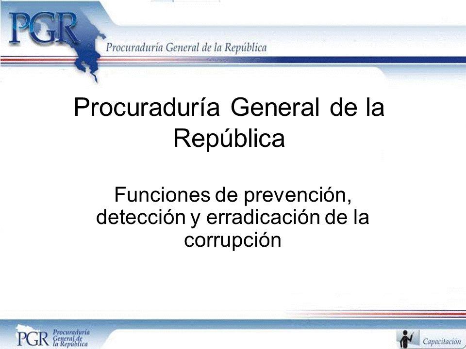 Procuraduría General de la República Funciones de prevención, detección y erradicación de la corrupción
