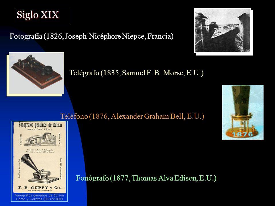 Siglo XIX Fotografía (1826, Joseph-Nicéphore Niepce, Francia) Telégrafo (1835, Samuel F.