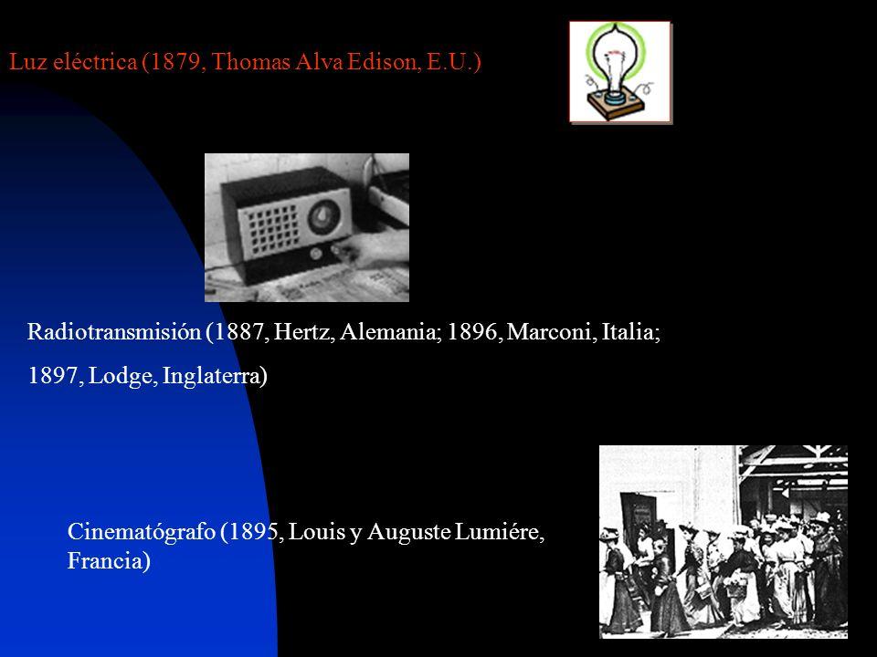 Cinematógrafo (1895, Louis y Auguste Lumiére, Francia) Luz eléctrica (1879, Thomas Alva Edison, E.U.) Radiotransmisión (1887, Hertz, Alemania; 1896, Marconi, Italia; 1897, Lodge, Inglaterra)