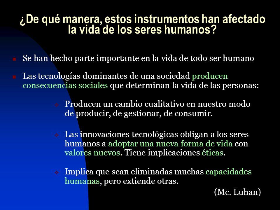 ¿De qué manera, estos instrumentos han afectado la vida de los seres humanos.
