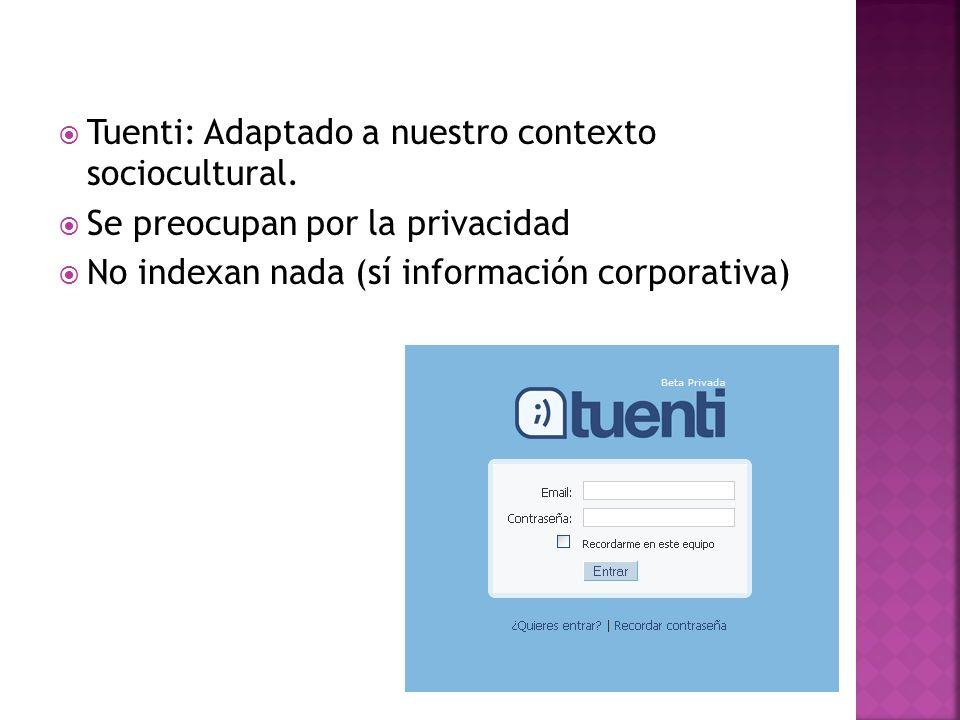 Tuenti: Adaptado a nuestro contexto sociocultural. Se preocupan por la privacidad No indexan nada (sí información corporativa)