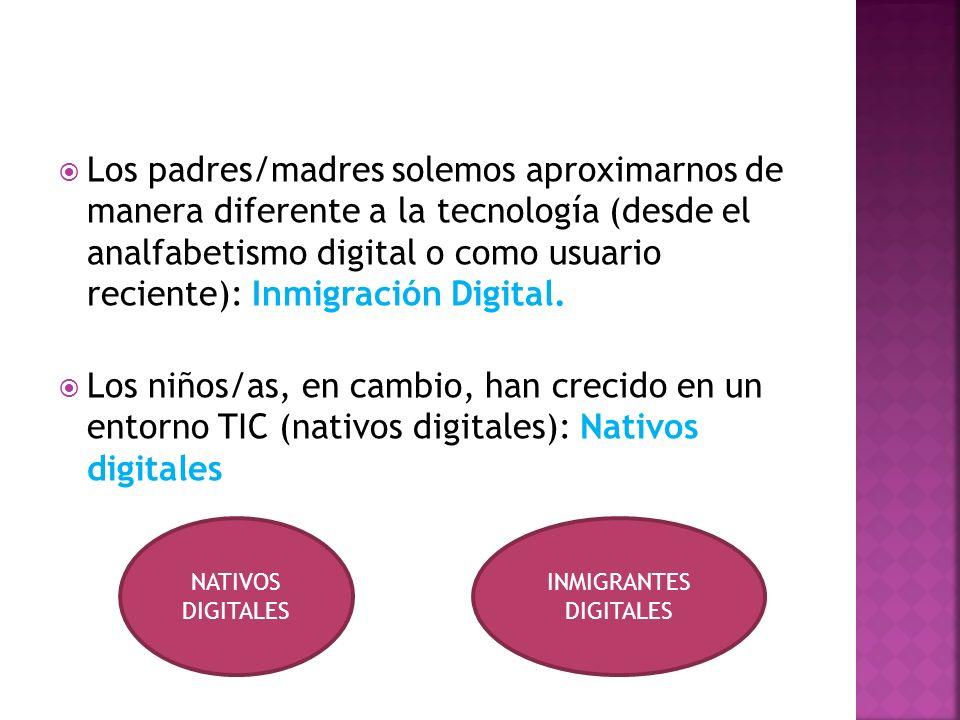 Los padres/madres solemos aproximarnos de manera diferente a la tecnología (desde el analfabetismo digital o como usuario reciente): Inmigración Digital.