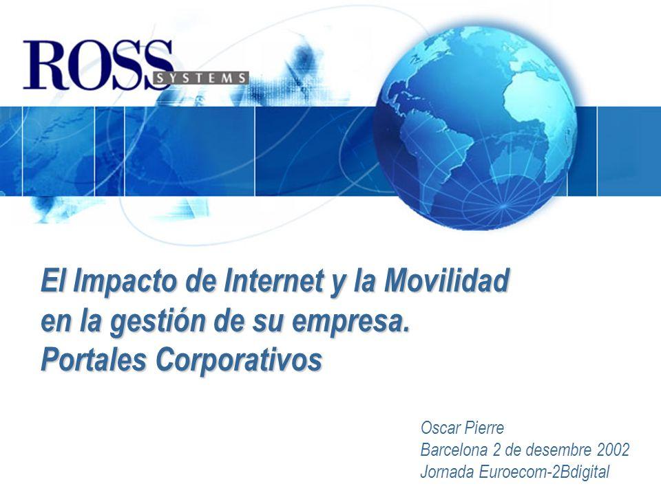 El Impacto de Internet y la Movilidad en la gestión de su empresa. Portales Corporativos Oscar Pierre Barcelona 2 de desembre 2002 Jornada Euroecom-2B