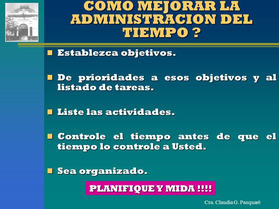 Cra. Claudia G. Pasquaré COMO MEJORAR LA ADMINISTRACION DEL TIEMPO ? Establezca objetivos. Establezca objetivos. De prioridades a esos objetivos y al